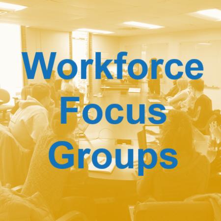 Workforce Focus Groups